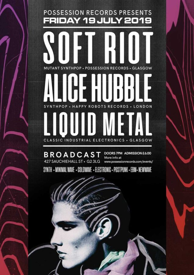 Poster | 19 July 2019, Glasgow, Broadcast | Soft Riot, Alice Hubble, Liquid Metal